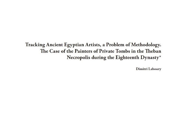Pdf: Tracking Ancient Egyptian Artists, a Problem of Methodology. The Case of the Painters of Private Tombs in the Theban Necropolis during the Eighteenth Dynasty. Dimitri Laboury