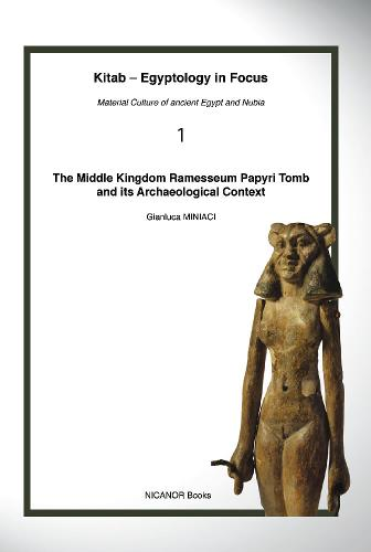 The Middle Kingdom Ramesseum Papyri Tomb and its Archaeological Context (Kitab – Egyptology in Focus)