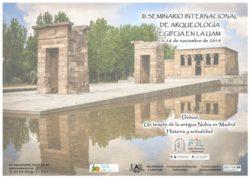 III Seminario Internacional de Arqueología Egipcia en la UAM. Debod, un templo de la antigua Nubia en Madrid. Primera sesión @ Salón de Actos de la Facultad de Filosofía y Letras de la UAM u Salón de Actos del Museo de los Orígenes de Madrid